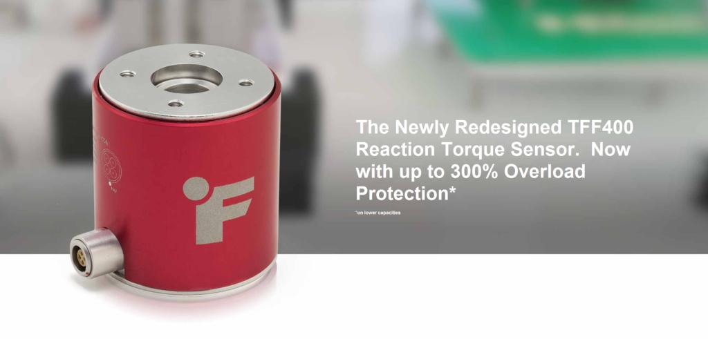Redesigned TFF400 Reaction Torque Sensors